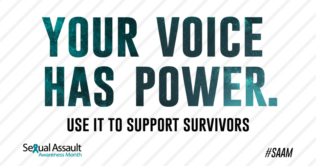 Provide | Sexual Assault Awareness Month | Your voice has power. Use it to support survivors. #SAAM